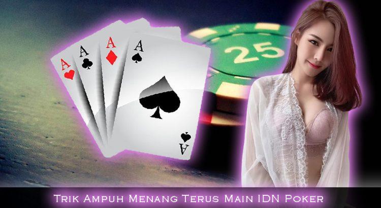 Trik Ampuh Menang Terus Main IDN Poker