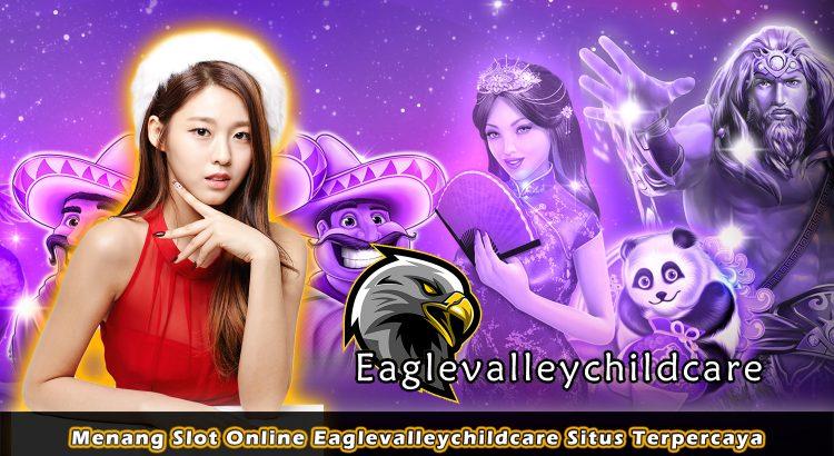 Menang Slot Online Eaglevalleychildcare Situs Terpercaya