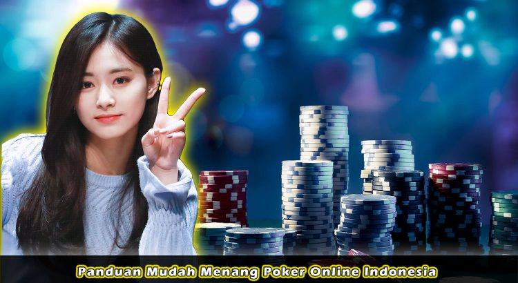 Panduan Mudah Menang Poker Online Indonesia