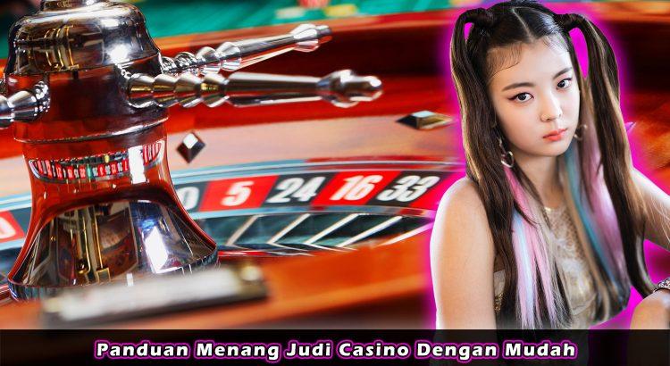 Panduan Menang Judi Casino Dengan Mudah