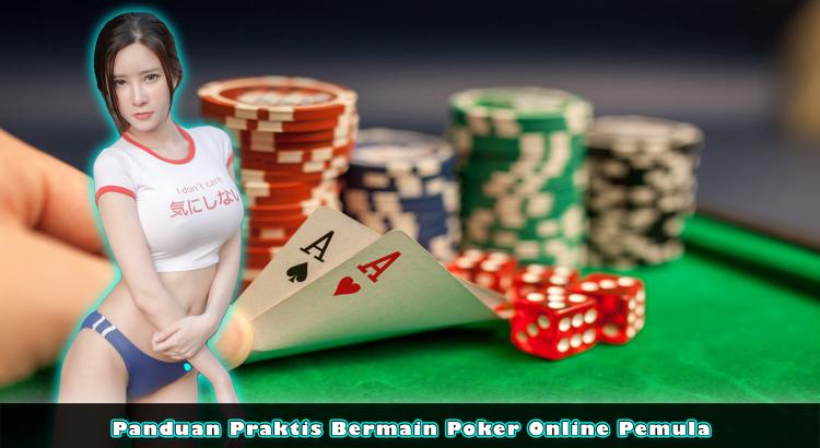 Panduan Praktis Bermain Poker Online Pemula