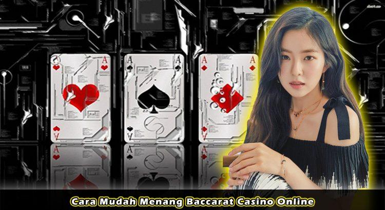 Cara Mudah Menang Baccarat Casino Online