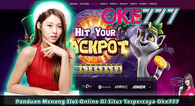 Panduan Menang Slot Online Di Situs Terpercaya Oke777